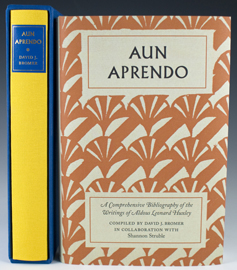 Aun Aprendo: A Comprehensive Bibliography of the Works of Aldous Leonard Huxley, by David J. Bromer, in collaboration with Shannon Struble