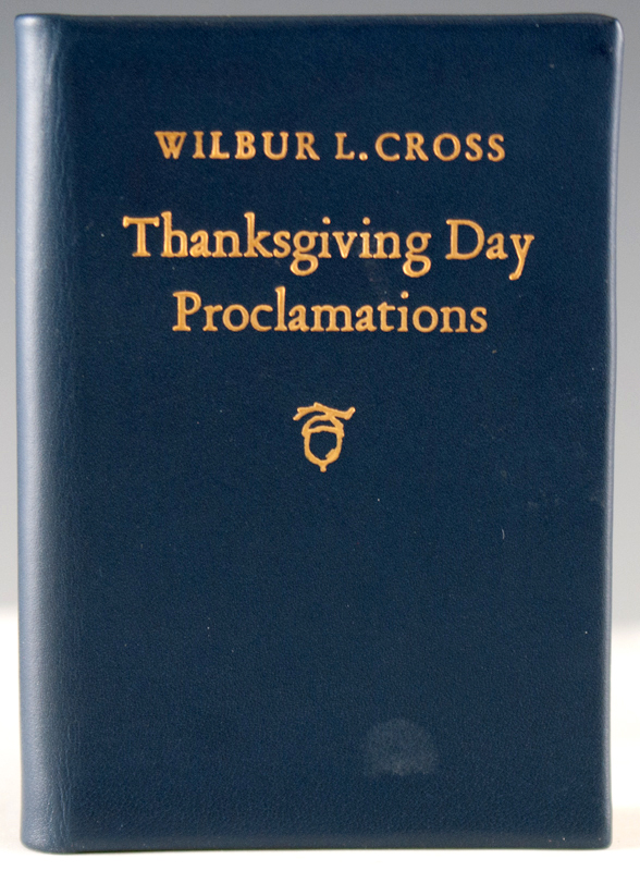 Thanksgiving Day Proclamations of His Excellency Wilbur L. Cross, Governor of the State of Connecticut, 1931-1939. Wilbur L. Cross.