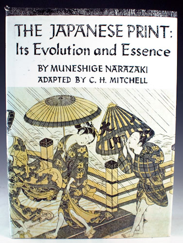 The Japanese Print: Its Evolution and Essence. Muneshige Narazaki.