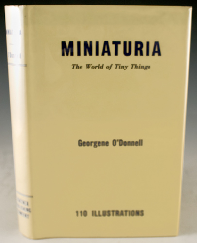 Miniaturia: The World of Tiny Things. Georgene O'Donnell.