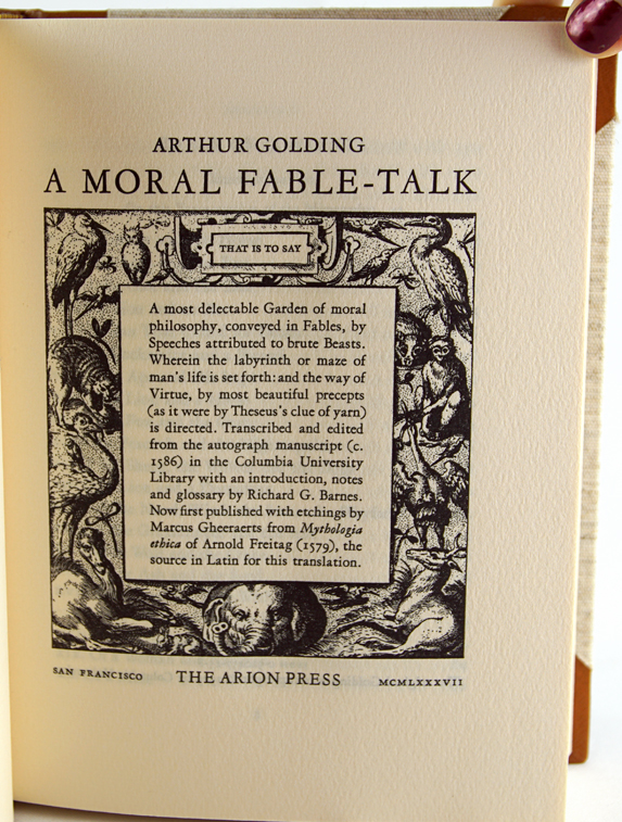 A Moral Fable-Talk. That is to say, a most delectable Garden of moral philosophy, conveyed in Fables, by Speeches attributed to brute beasts. Arthur Golding.