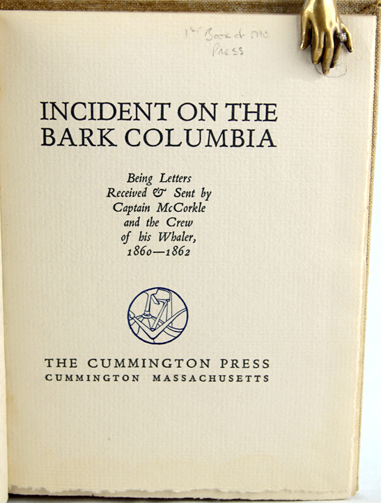 Incident on the Bark Columbia: Being Letters Received & Sent by Captain McCorkle and the Crew of his Whaler, 1860-1862. Captain McCorkle.