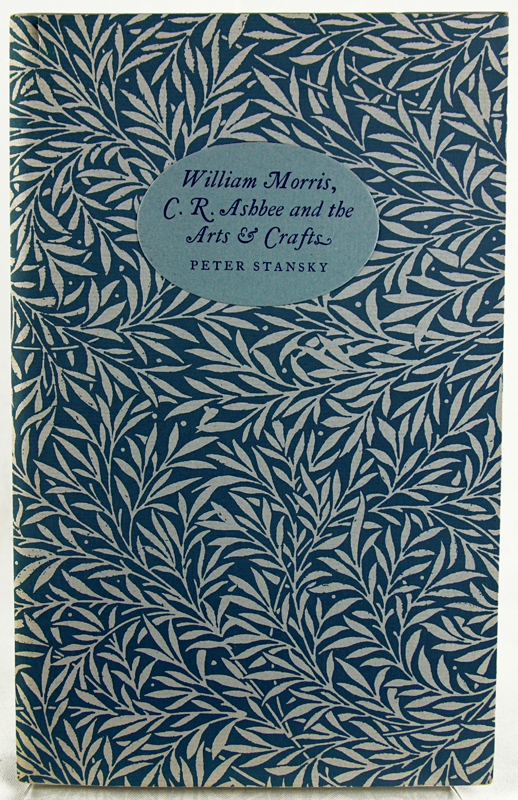 William Morris, C. R. Ashbee and the Arts and Crafts. Peter Stansky.