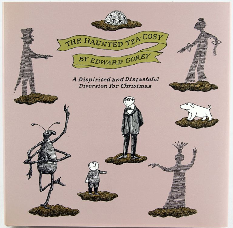 The Haunted Tea-Cosy: A Dispirited and Distasteful Diversion for Christmas. Edward Gorey.