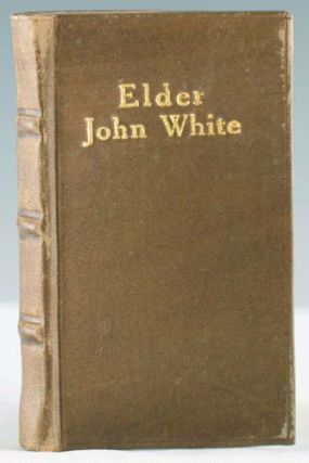 Last Will of the Elder John White, One of the First Settlers of Hartford, Connecticut, and also a Narrative of his Life as a Colonist. Elder John White.