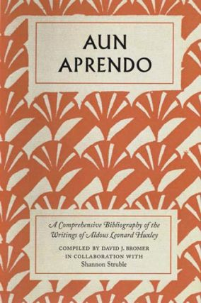 Aun Aprendo: A Comprehensive Bibliography of the Writings of Aldous Leonard Huxley [TRADE]. David J. Bromer.