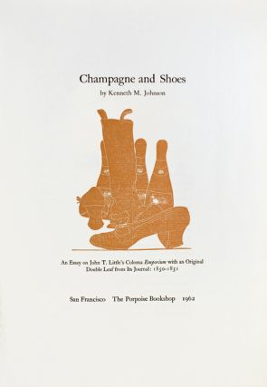 Champagne and Shoes. An Essay on John T. Little's Coloma Emporium with an Original Double Leaf from Its Journal: 1850-1851.