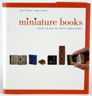 Miniature Books: 4,000 Years of Tiny Treasures. Anne C. Bromer, Julian I. Edison