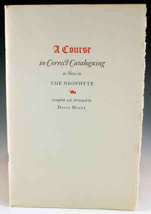 A Course in Correct Cataloguing or Notes to the Neophyte. David Magee.