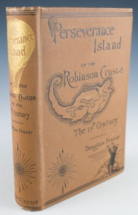Perseverance Island, or The Robinson Crusoe of the Nineteenth Century. Douglas Frazar.