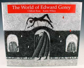The World of Edward Gorey. Clifford Ross, Karen Wilkin