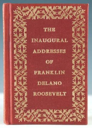 The Inaugural Addresses of Franklin Delano Roosevelt. Franklin D. Roosevelt.