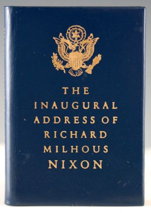 The Inaugural Address of Richard Milhous Nixon, President of the United States. Delivered at the Capitol, Washington, January 20, 1969. Richard Milhous Nixon.