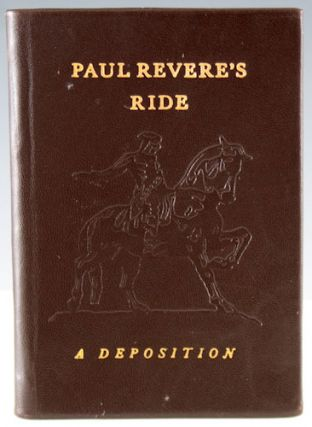 Paul Revere's Ride: A Deposition. The Personal Account of His Famous Ride. Paul Revere