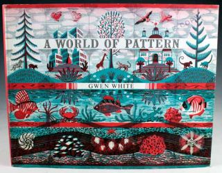 A World of Pattern. Gwen White.