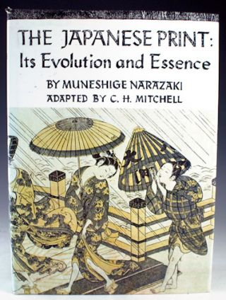 The Japanese Print: Its Evolution and Essence. Muneshige Narazaki