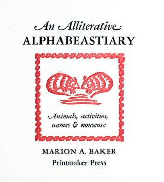 An Alliterative Alphabeastiary: Animals, Activities, Names, and Nonsense.