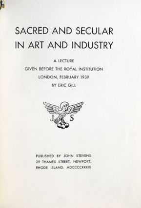 Sacred and Secular in Art and Industry. A Lecture Given Before the Royal Institution, London, February 1939 by Eric Gill.