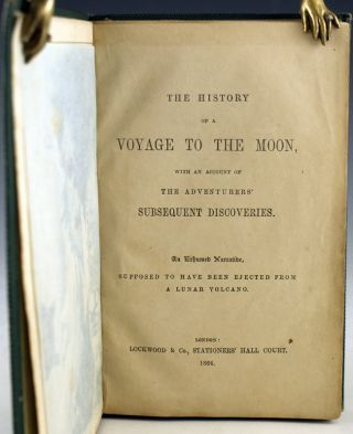 The History of a Voyage to the Moon, with an Account of the Adventurers' Subsequent Discoveries. An Exhumed Narrative, Supposed to Have Been Ejected from a Lunar Volcano. H. Cowen.
