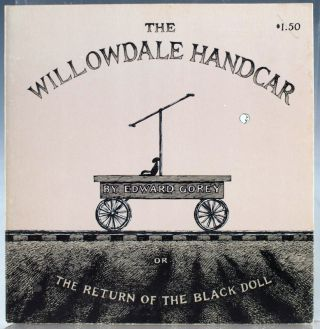 The Willowdale Handcar, or The Return of the Black Doll. Edward Gorey.