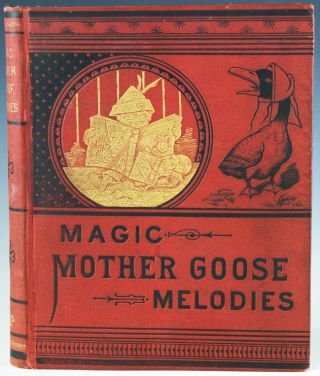 The Old Fashioned Mother Goose Melodies Complete with Magic Colored Pictures.