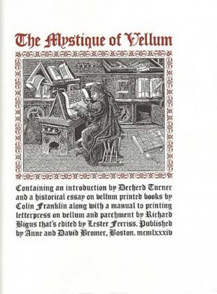 Mystique of Vellum. Containing an introduction by Dechard Turner and a historical essay on vellum printed books by Colin Franklin along with a manual to printing letterpress on vellum and parchment by Richard Bigus that's edited by Lester Ferriss. Richard Bigus.