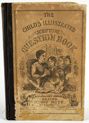 The Child's Illustrated Scripture Question Book: Containing Forty-Five Lessons on the Gospels. H....