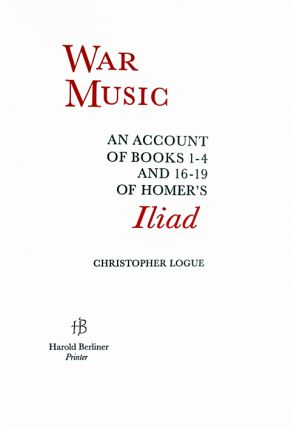 War Music. An Account of Books 1-4 and 16-19 of Homer's Iliad. Christopher Logue