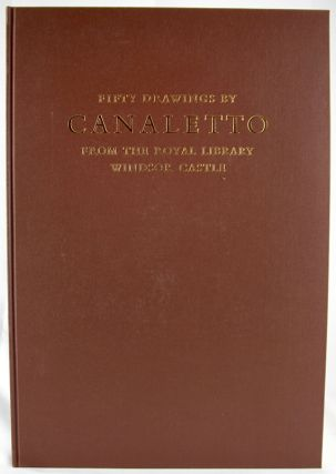 Fifty Drawings by Canaletto from the Royal Library Windsor Castle.
