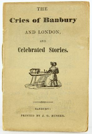 The Cries of Banbury and London, and Celebrated Stories.