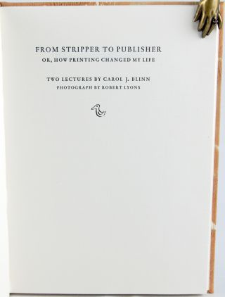 From Stripper to Publisher or, How Printing Changed My Life: Two Lectures by Carol J. Blinn.