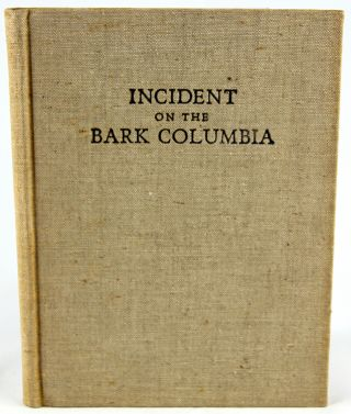 Incident on the Bark Columbia: Being Letters Received & Sent by Captain McCorkle and the Crew of his Whaler, 1860-1862.