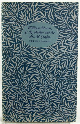 William Morris, C. R. Ashbee and the Arts and Crafts. Peter Stansky