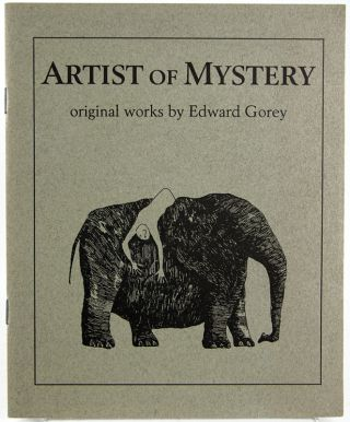 Artist of Mystery: Original Works by Edward Gorey.