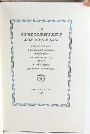 A Bibliophile's Los Angeles: Essays for the International Association of Bibliophiles on the Occasion of Its XIVth Congress.