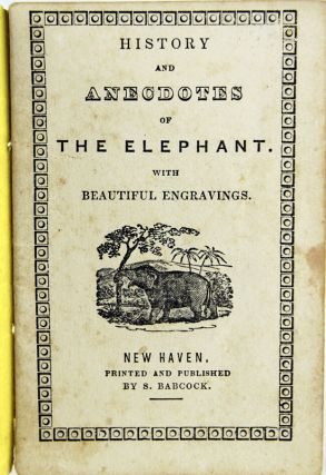 History and Anecdotes of the Elephant with Beautiful Engravings.