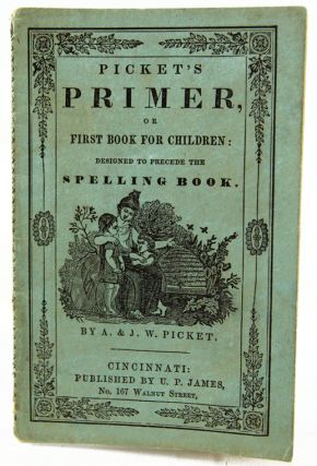 Picket's Primer, or First Book for Children: Designed to Precede the Spelling Book. A. Picket, J. W
