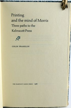 Printing and the Mind of Morris: Three Paths to the Kelmscott Press.