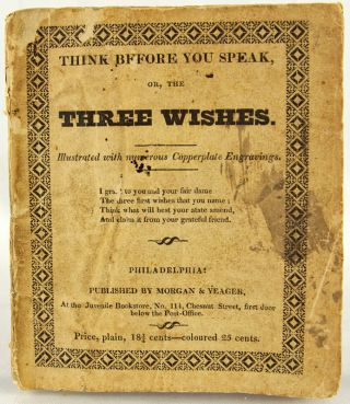 Think Before You Speak: or, the Three Wishes. A Poetic Tale.